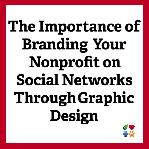 The Importance of Branding Your Nonprofit on Social Networks Through Graphic Design