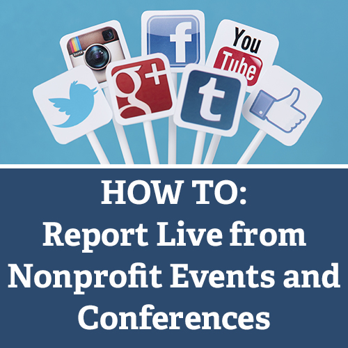 HOW TO: Report Live from Nonprofit Events and Conferences