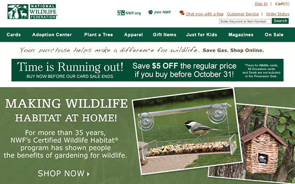 National Wildlife Federation. Account Cart My Account My Saved Items Order Status Offers Catalog Request Stay in Touch! FAQ. Customer Service About Us Contact Us Chat now with a Rep Order Toll Free (EST): 9 a.m. - 8 p.m. Monday-Friday 10 a.m. - 2 p.m. Saturday Fax ()