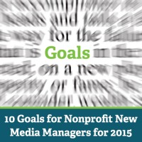 10 Goals for Nonprofit New Media Managers