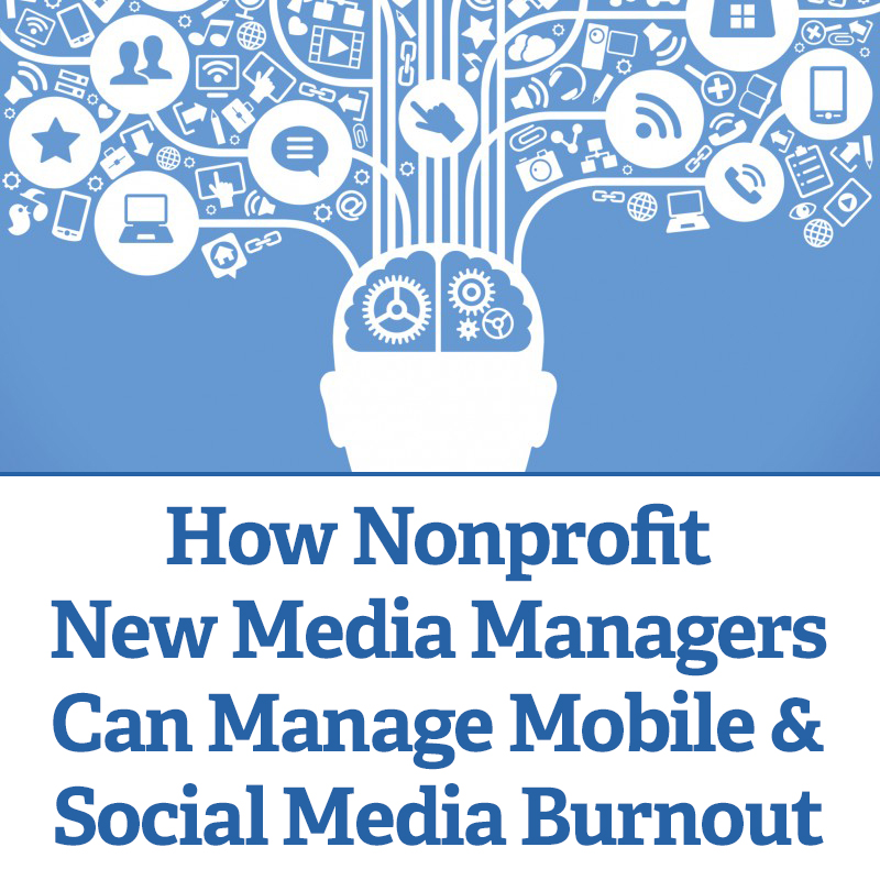 How Nonprofit New Media Managers Can Manage Mobile and Social Media Burnout