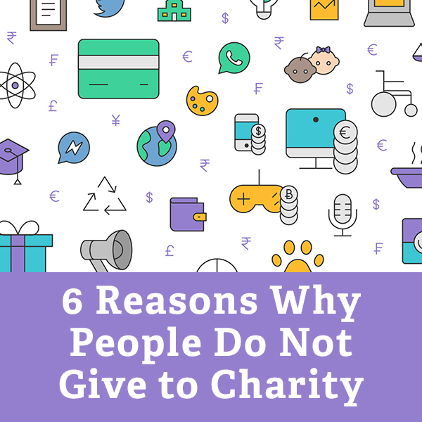 6 Reasons Why People Do Not Give to Charity